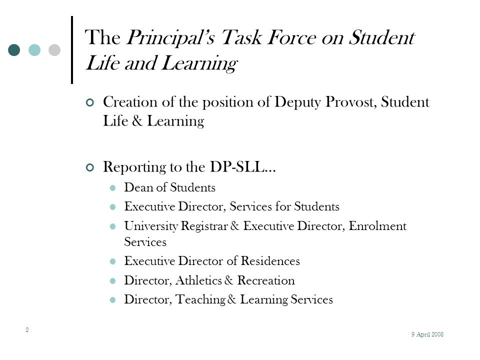 2 The Principal's Task Force on Student Life and Learning Creation of the position of Deputy Provost, Student Life & Learning Reporting to the DP-SLL...