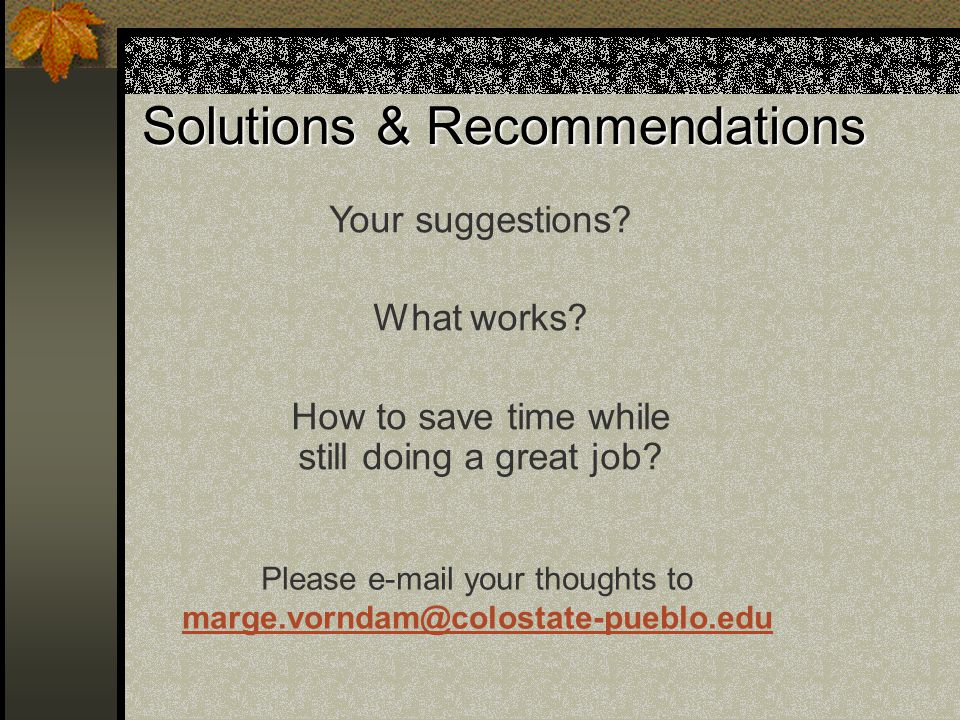 Solutions & Recommendations Your suggestions. What works.