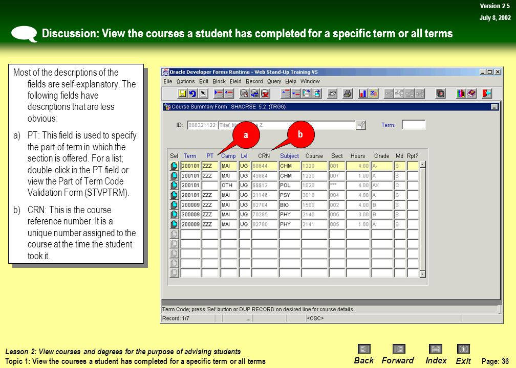 Page: 35 BackForwardIndex Exit Version 2.5 July 8, 2002 Procedure: View the courses a student has completed for a specific term or all terms 4)Click on the down scroll bar on the right side of the block to view course information (if applicable).