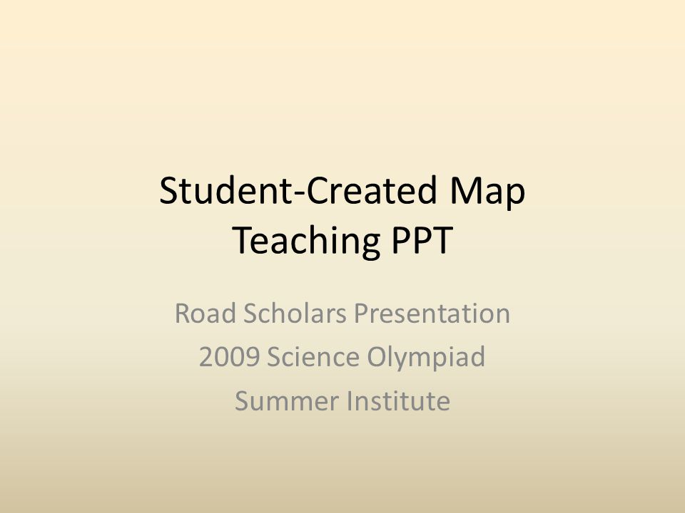 Student-Created Map Teaching PPT Road Scholars Presentation 2009 Science Olympiad Summer Institute