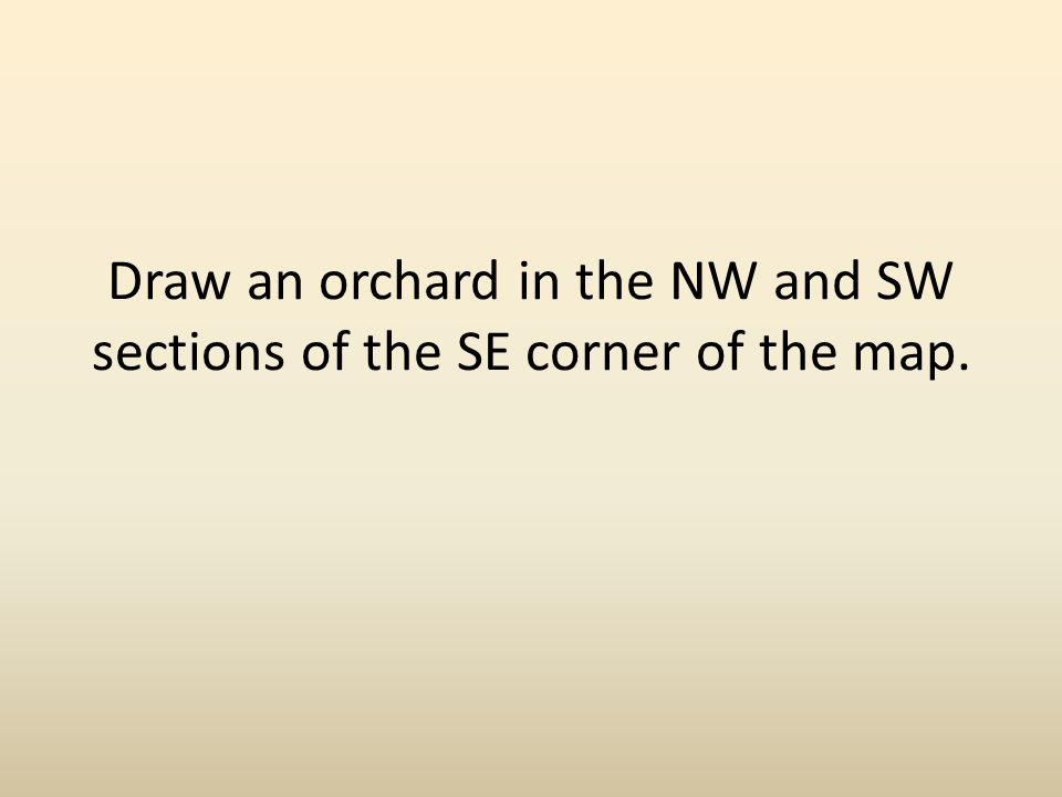 Draw an orchard in the NW and SW sections of the SE corner of the map.