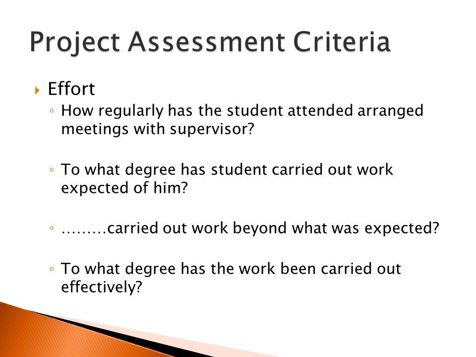  Effort ◦ How regularly has the student attended arranged meetings with supervisor.