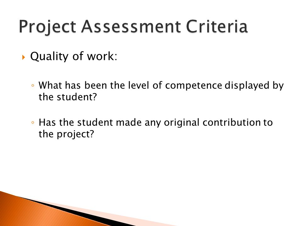  Quality of work: ◦ What has been the level of competence displayed by the student.