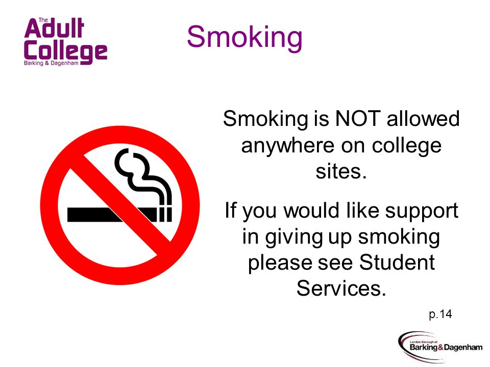 Smoking Smoking is NOT allowed anywhere on college sites.