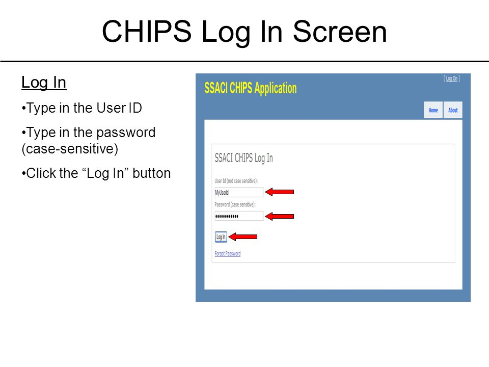 """CHIPS Log In Screen Log In Type in the User ID Type in the password (case-sensitive) Click the """"Log In"""" button"""