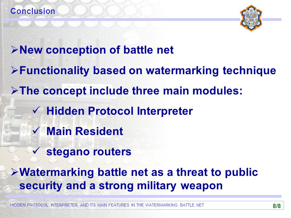 HIDDEN PROTOCOL INTERPRETER AND ITS MAIN FEATURES IN THE WATERMARKING BATTLE NET 8/8 Conclusion  New conception of battle net  Functionality based o