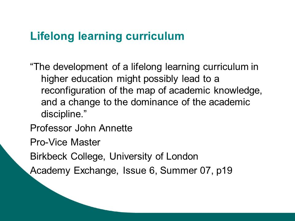 """Lifelong learning curriculum """"The development of a lifelong learning curriculum in higher education might possibly lead to a reconfiguration of the ma"""