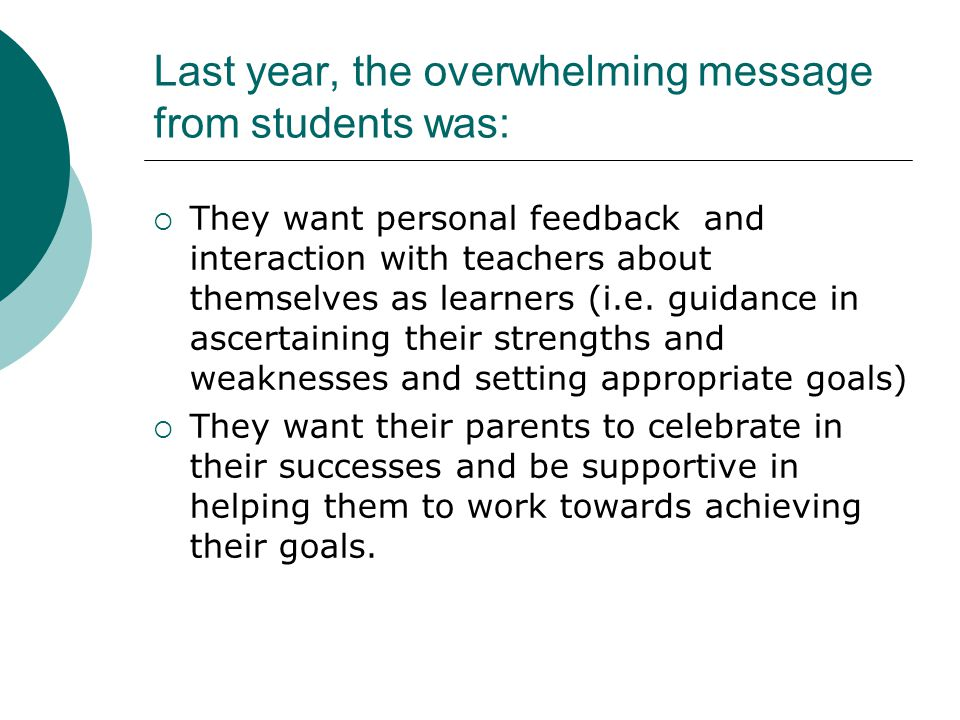 Last year, the overwhelming message from students was:  They want personal feedback and interaction with teachers about themselves as learners (i.e.