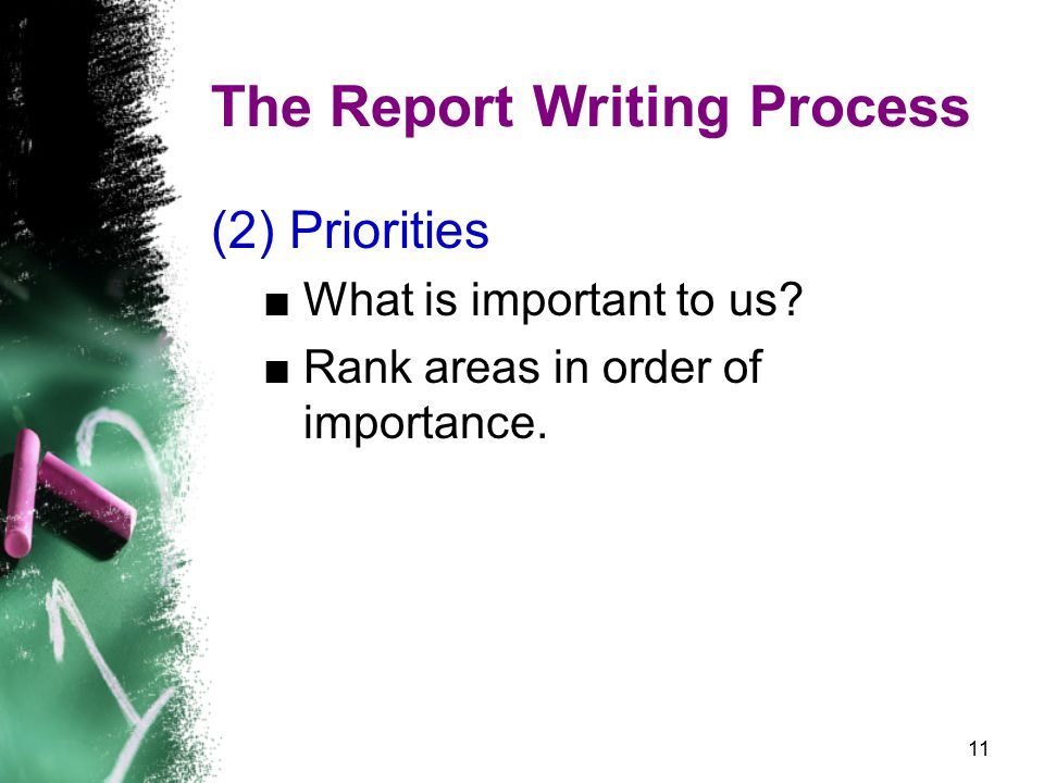 11 The Report Writing Process (2) Priorities ■What is important to us.