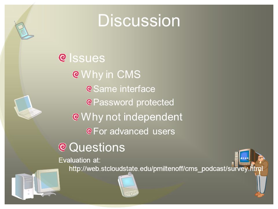 Discussion Issues Why in CMS Same interface Password protected Why not independent For advanced users Questions Evaluation at: