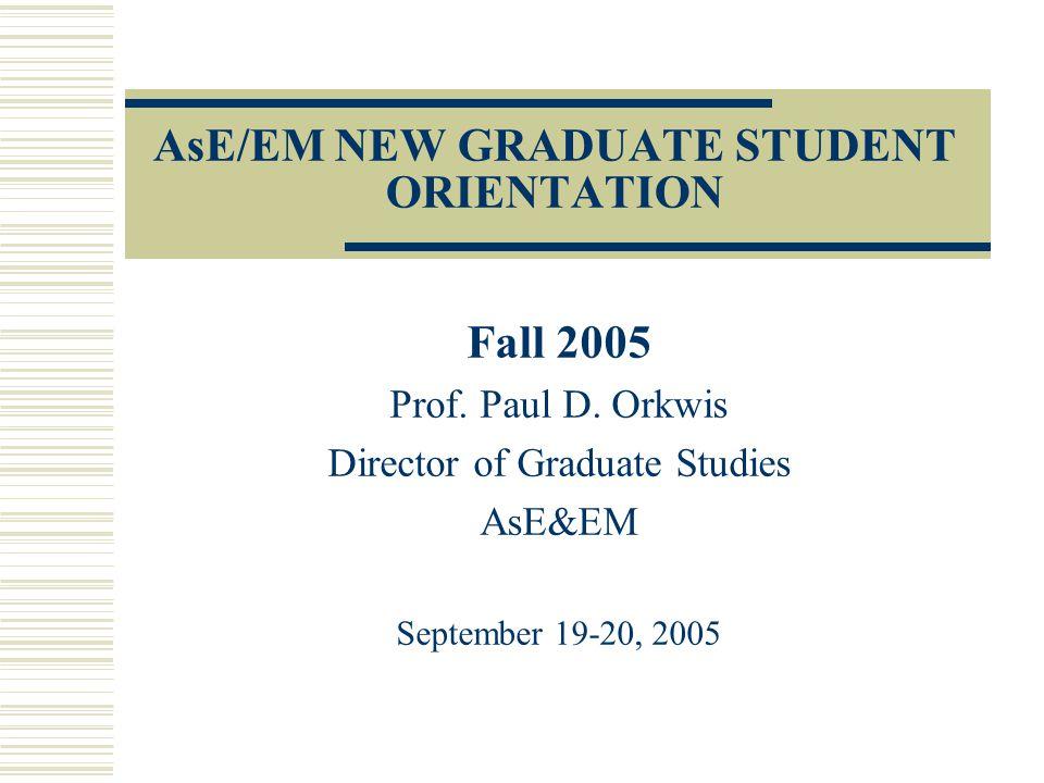 AsE/EM NEW GRADUATE STUDENT ORIENTATION Fall 2005 Prof.