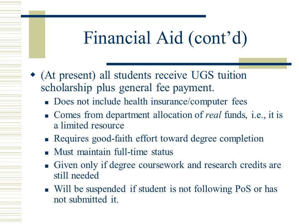 Financial Aid (cont'd)  (At present) all students receive UGS tuition scholarship plus general fee payment.