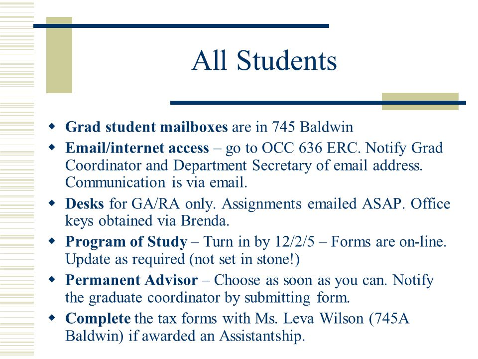 All Students  Grad student mailboxes are in 745 Baldwin   /internet access – go to OCC 636 ERC.