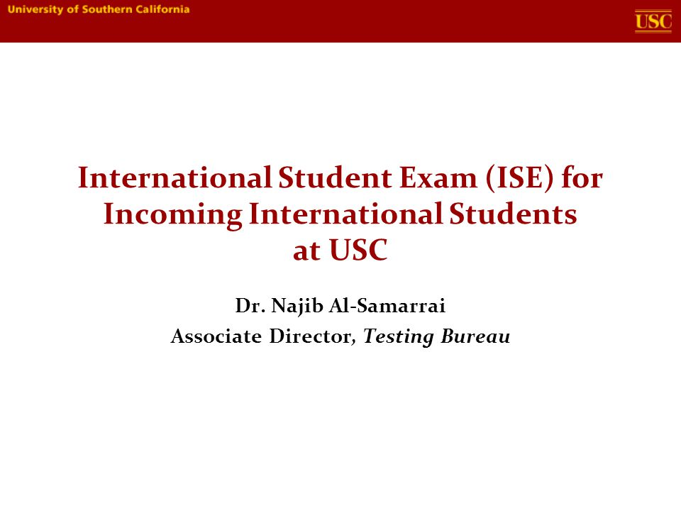 International Student Exam (ISE) for Incoming International Students at USC Dr.