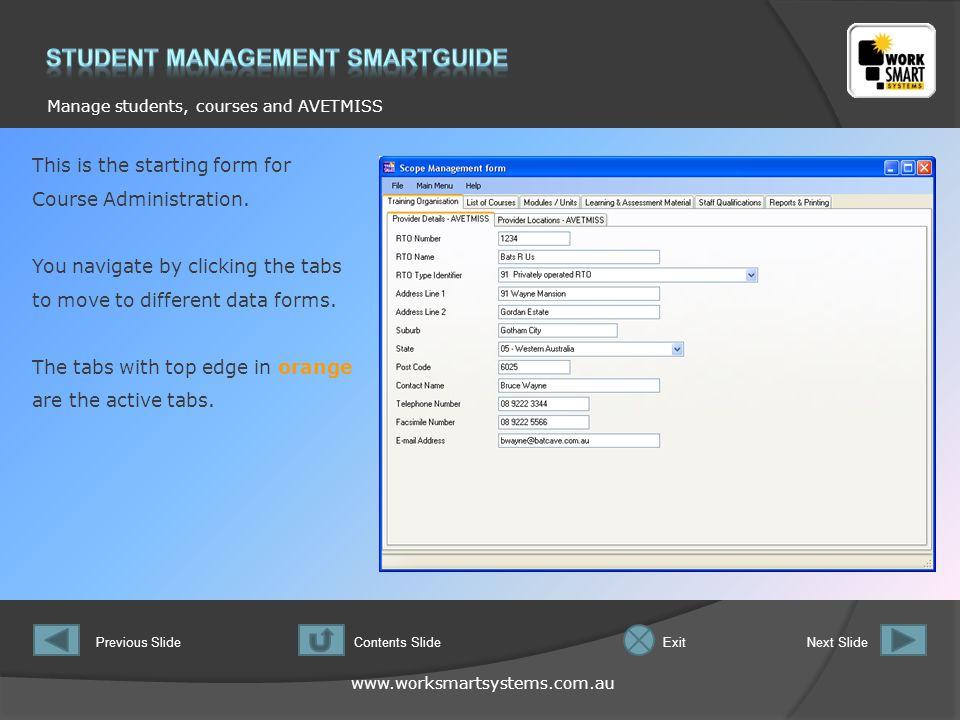 www.worksmartsystems.com.au Manage students, courses and AVETMISS Previous SlideNext SlideContents SlideExit Course Details tab form explained.