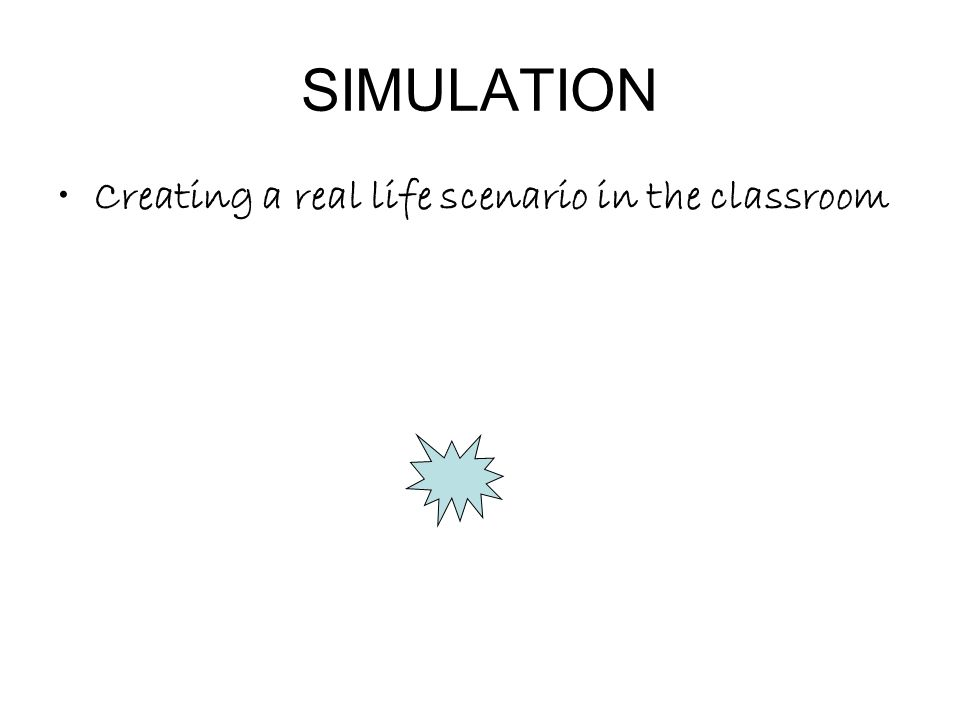 SIMULATION Creating a real life scenario in the classroom
