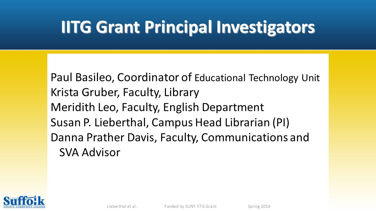 IITG Grant Principal Investigators Lieberthal et al. Funded by SUNY IITG GrantSpring 2014 Paul Basileo, Coordinator of Educational Technology Unit Kri