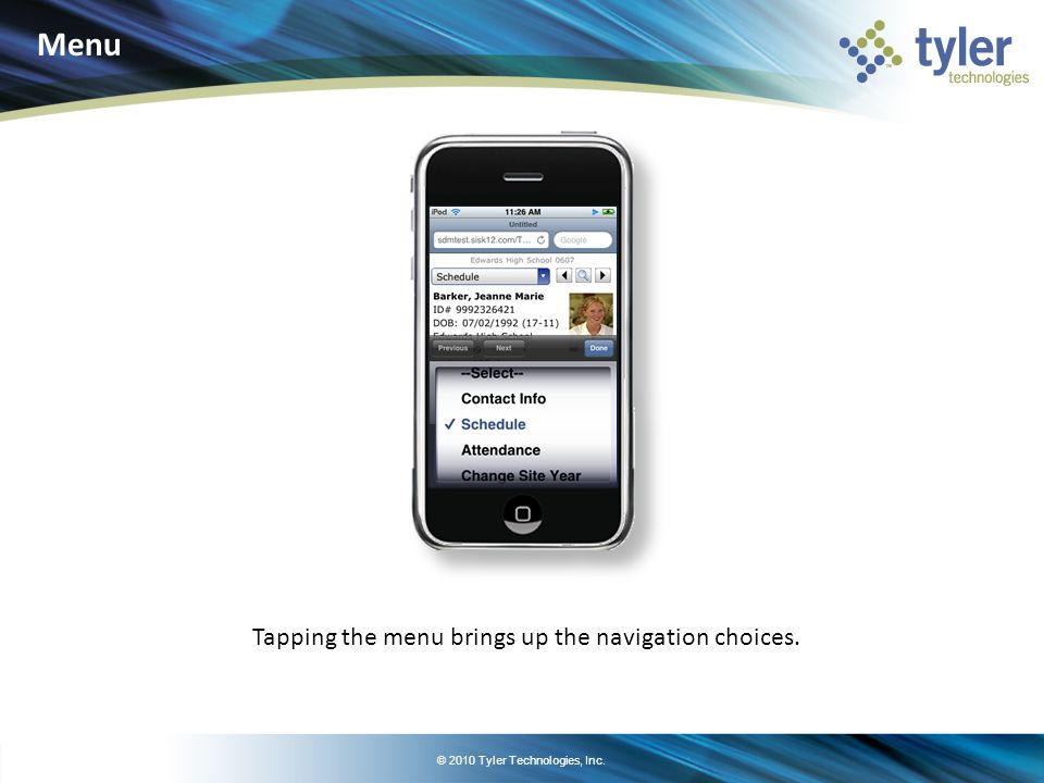 © 2010 Tyler Technologies, Inc. Tapping the menu brings up the navigation choices. Menu