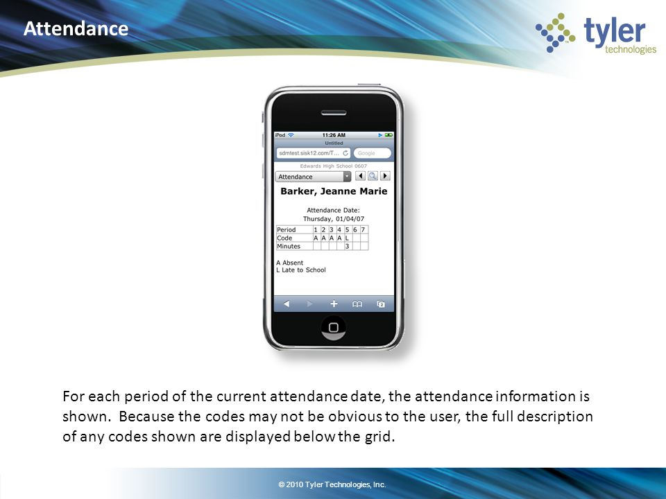 © 2010 Tyler Technologies, Inc. For each period of the current attendance date, the attendance information is shown. Because the codes may not be obvi