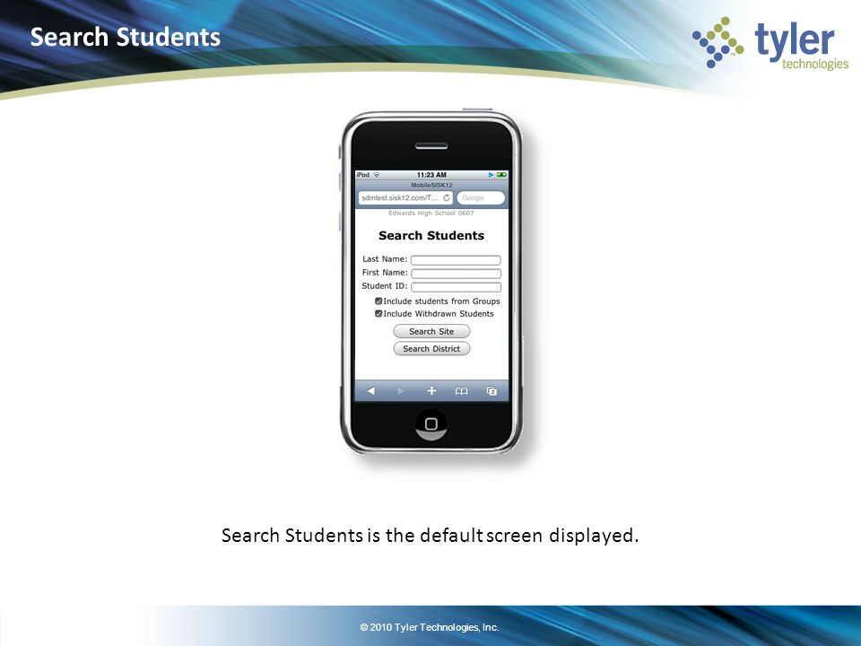 © 2010 Tyler Technologies, Inc. Search Students is the default screen displayed. Search Students