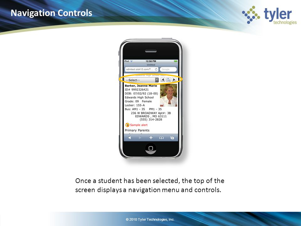 © 2010 Tyler Technologies, Inc. Once a student has been selected, the top of the screen displays a navigation menu and controls. Navigation Controls