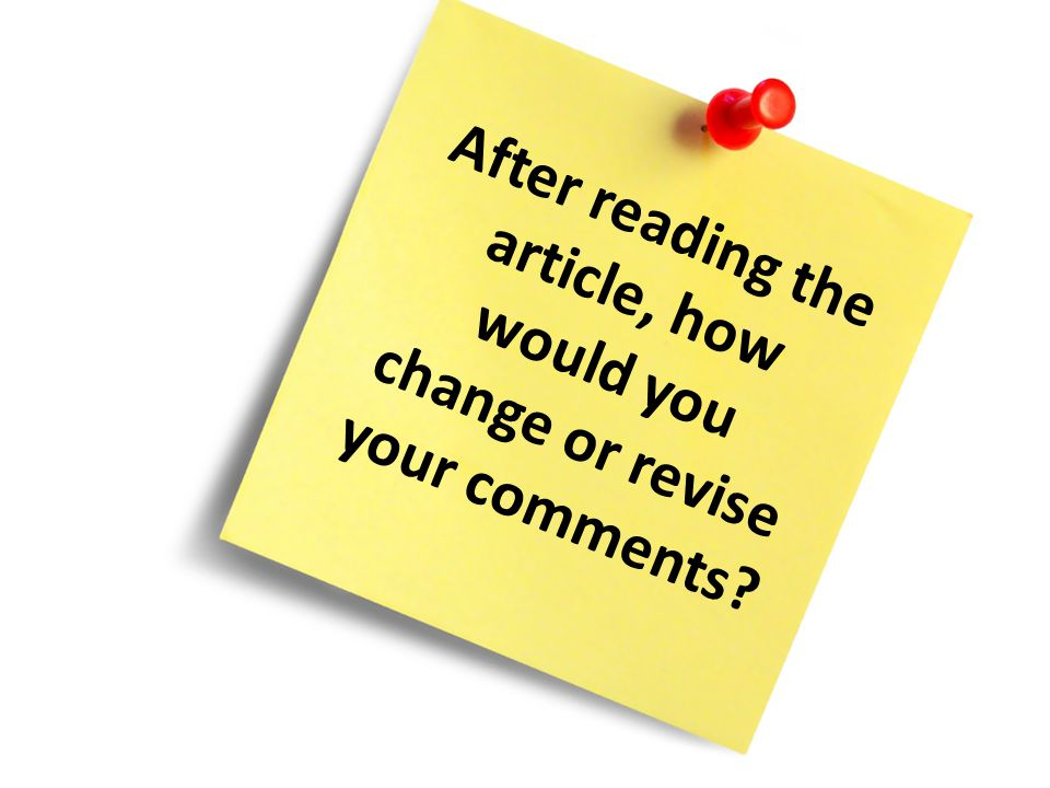 After reading the article, how would you change or revise your comments
