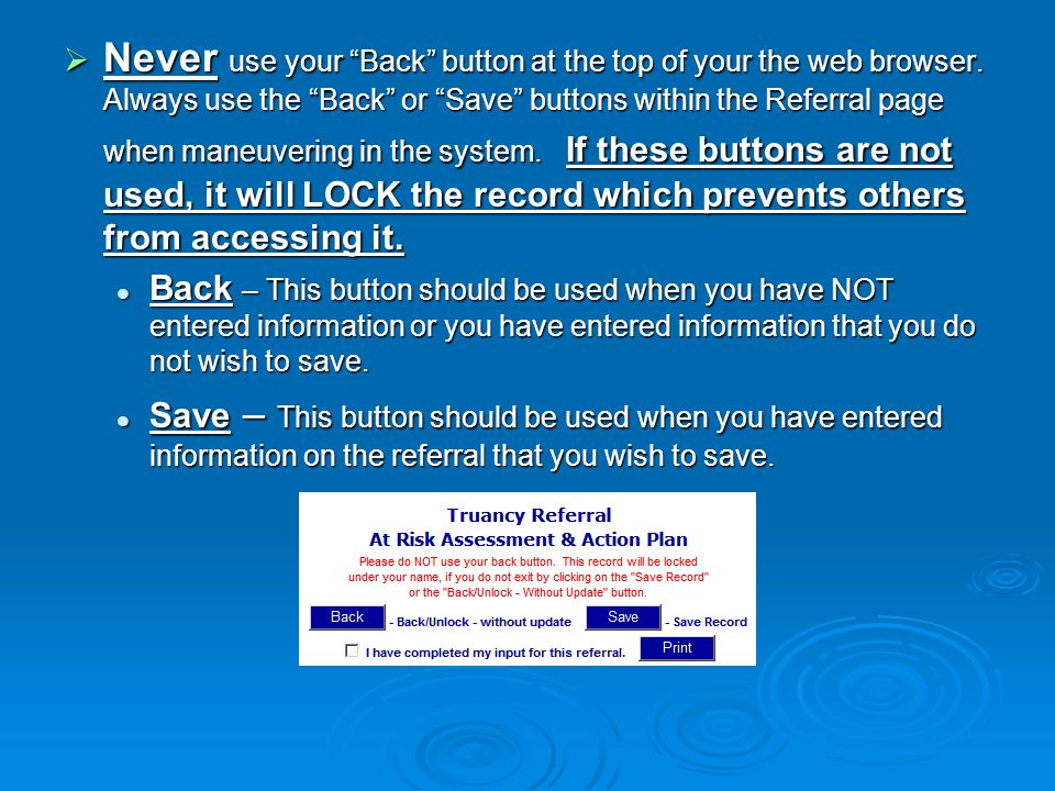  Never use your Back button at the top of your the web browser.