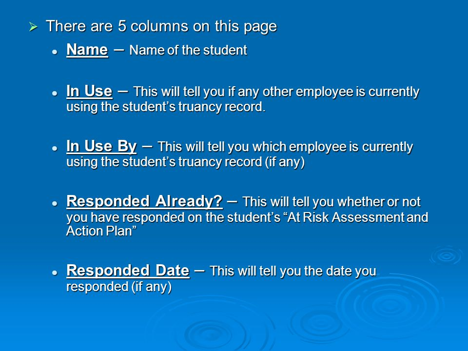  There are 5 columns on this page Name – Name of the student Name – Name of the student In Use – This will tell you if any other employee is currently using the student's truancy record.