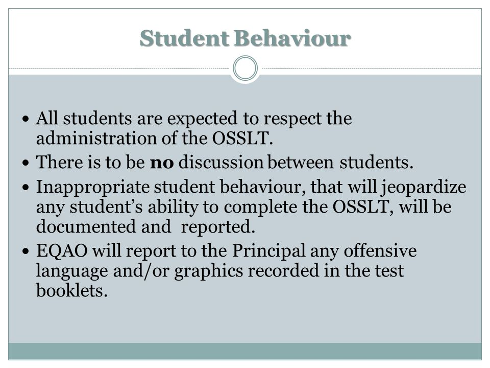Student Behaviour All students are expected to respect the administration of the OSSLT.