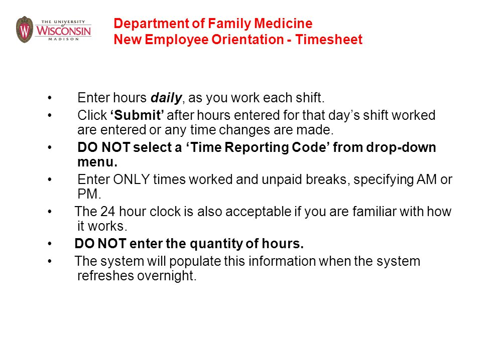 Enter hours daily, as you work each shift. Click 'Submit' after hours entered for that day's shift worked are entered or any time changes are made. DO