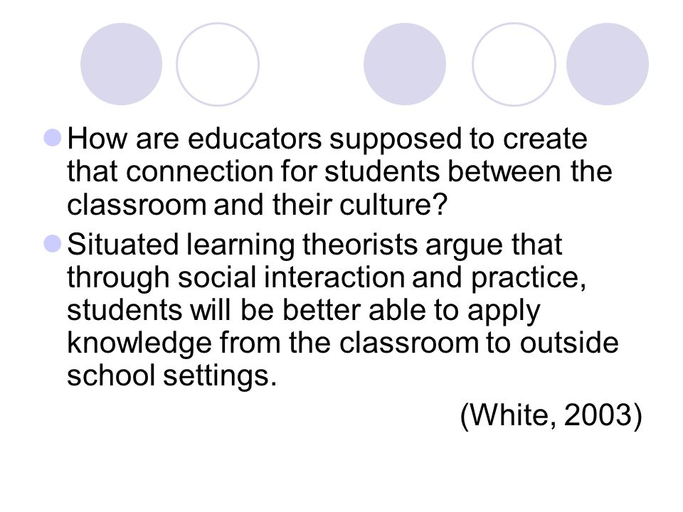 How are educators supposed to create that connection for students between the classroom and their culture.