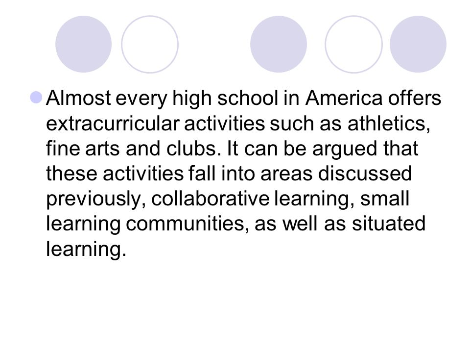 Almost every high school in America offers extracurricular activities such as athletics, fine arts and clubs.