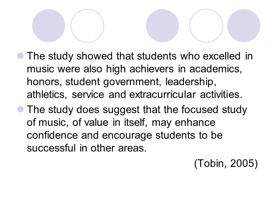 The study showed that students who excelled in music were also high achievers in academics, honors, student government, leadership, athletics, service and extracurricular activities.