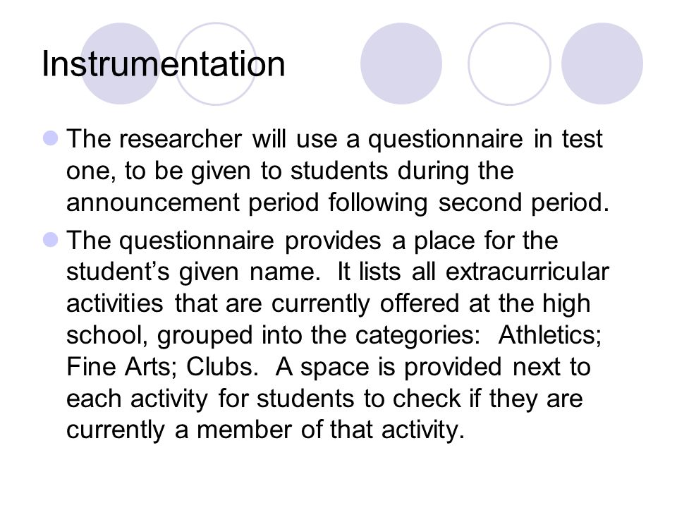 Instrumentation The researcher will use a questionnaire in test one, to be given to students during the announcement period following second period.
