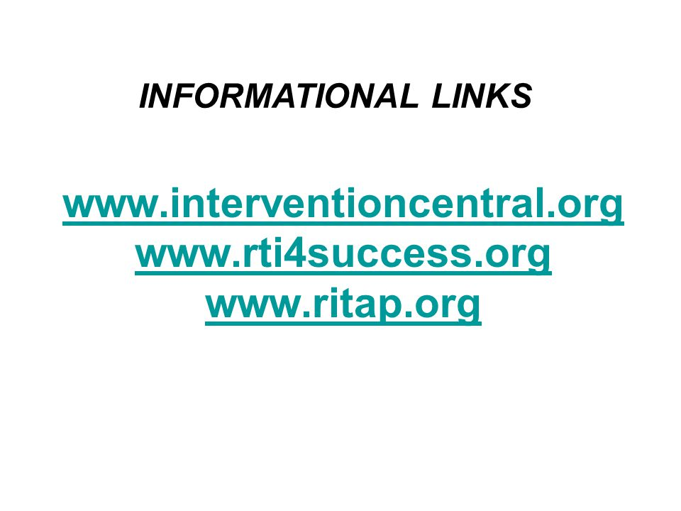 www.interventioncentral.org www.rti4success.org www.ritap.org INFORMATIONAL LINKS