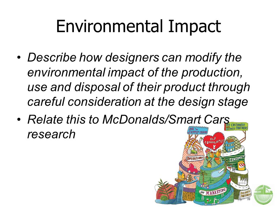 Environmental Impact Describe how designers can modify the environmental impact of the production, use and disposal of their product through careful c