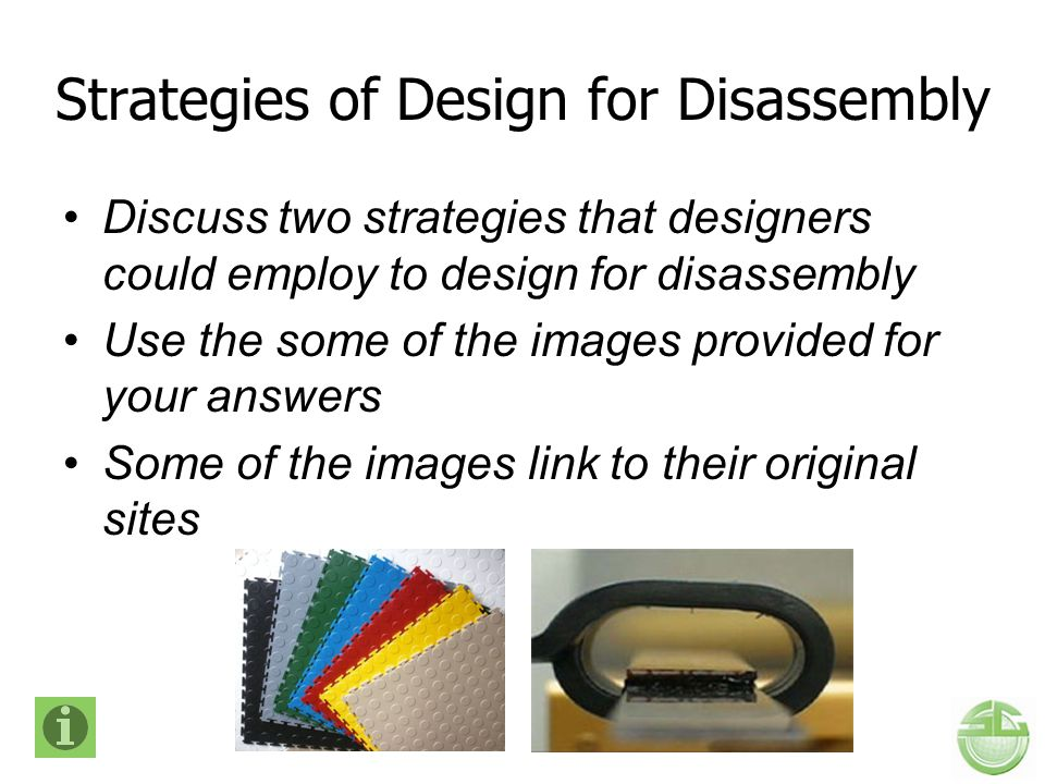 Strategies of Design for Disassembly Discuss two strategies that designers could employ to design for disassembly Use the some of the images provided