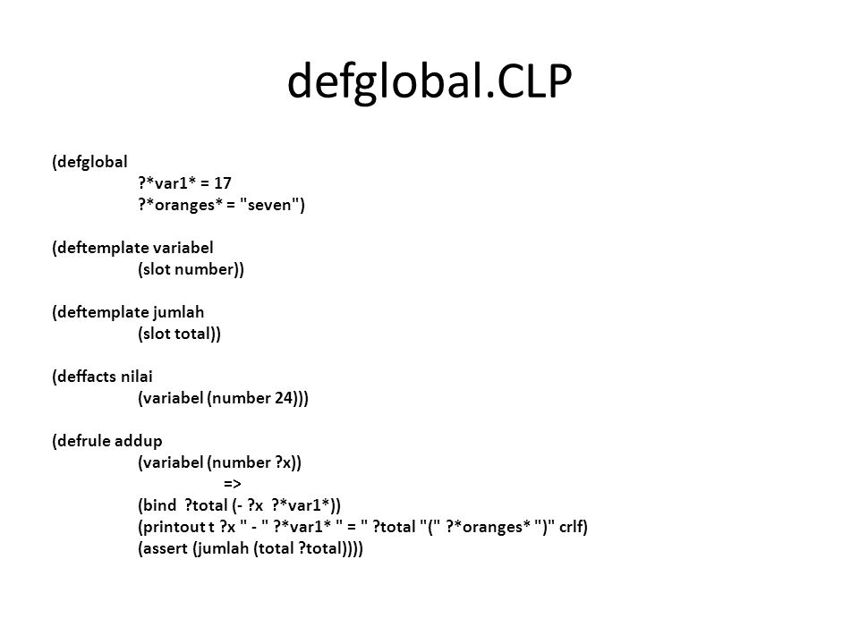 defglobal.CLP (defglobal ?*var1* = 17 ?*oranges* =
