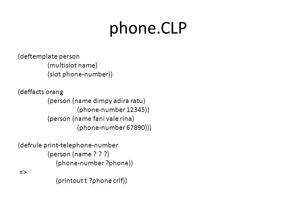 phone.CLP (deftemplate person (multislot name) (slot phone-number)) (deffacts orang (person (name dimpy adira ratu) (phone-number 12345)) (person (nam