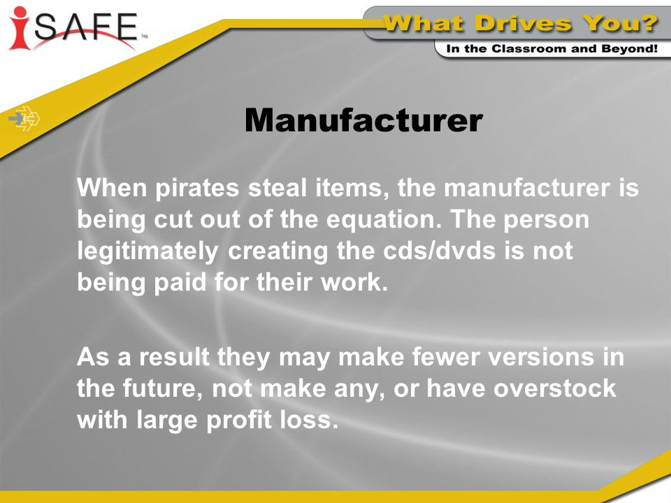 Manufacturer When pirates steal items, the manufacturer is being cut out of the equation.