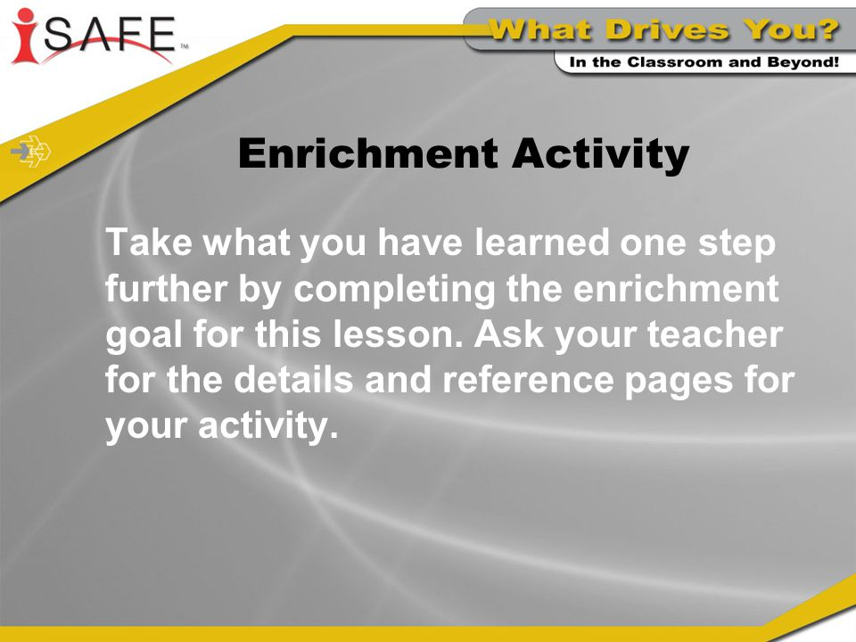 Enrichment Activity Take what you have learned one step further by completing the enrichment goal for this lesson.