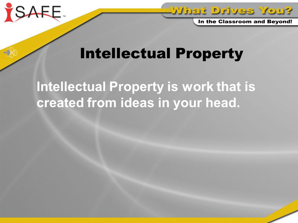 Intellectual Property Intellectual Property is work that is created from ideas in your head.