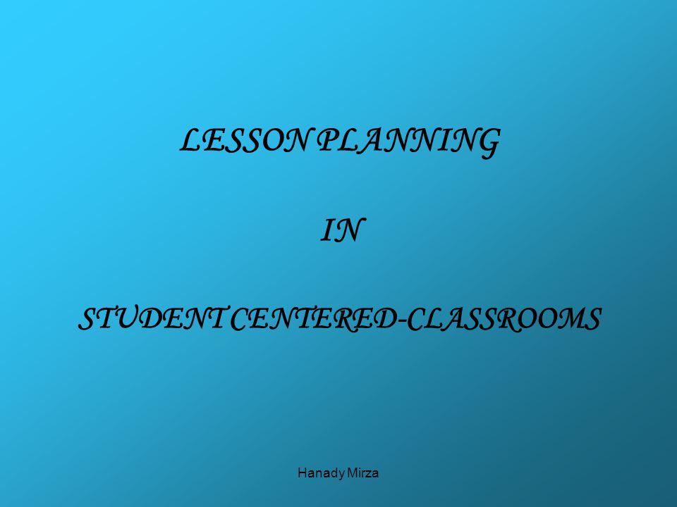 Hanady Mirza hanadym@hotmail.com 2 CLASSROOM Teacher-CenteredStudent-Centered T ss T ss
