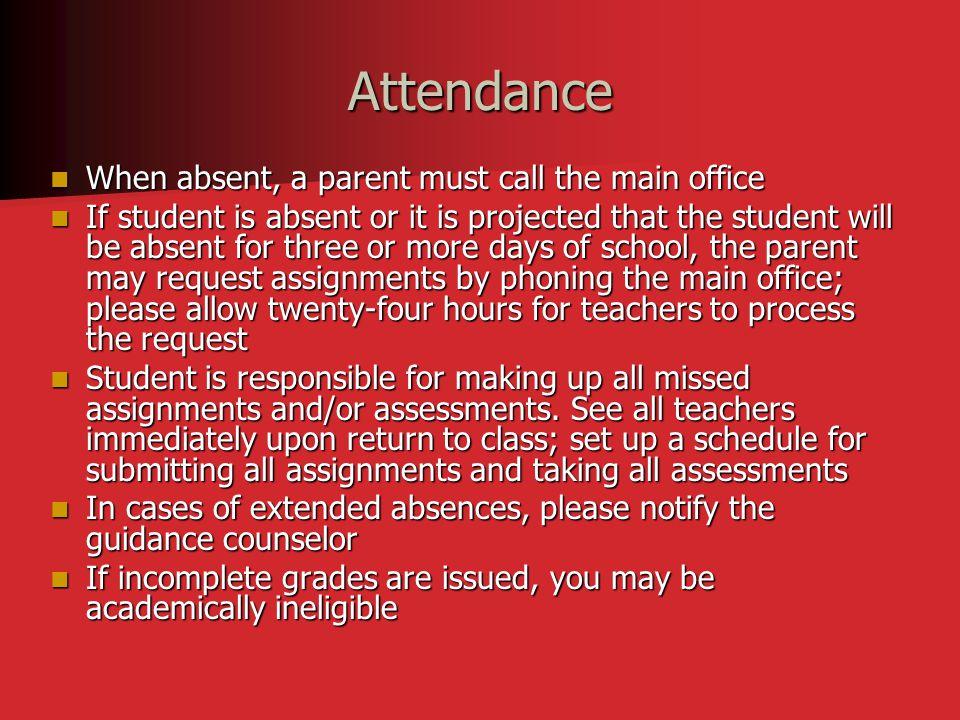 Attendance When absent, a parent must call the main office When absent, a parent must call the main office If student is absent or it is projected tha
