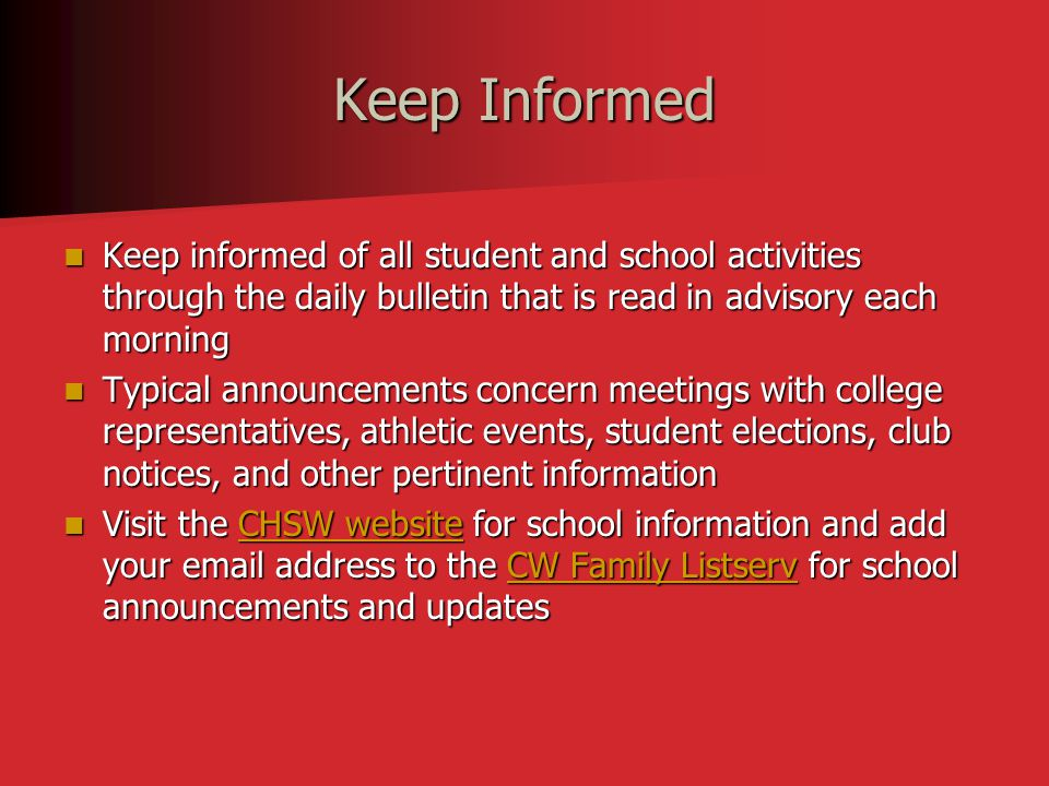 Keep Informed Keep informed of all student and school activities through the daily bulletin that is read in advisory each morning Keep informed of all