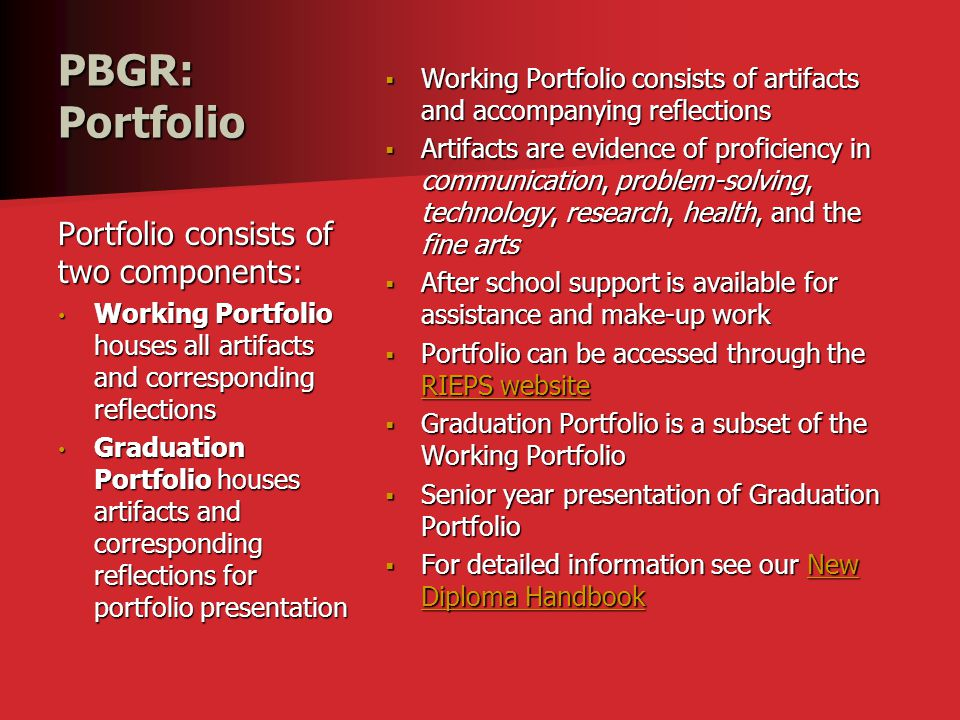 PBGR: Portfolio  Working Portfolio consists of artifacts and accompanying reflections  Artifacts are evidence of proficiency in communication, probl