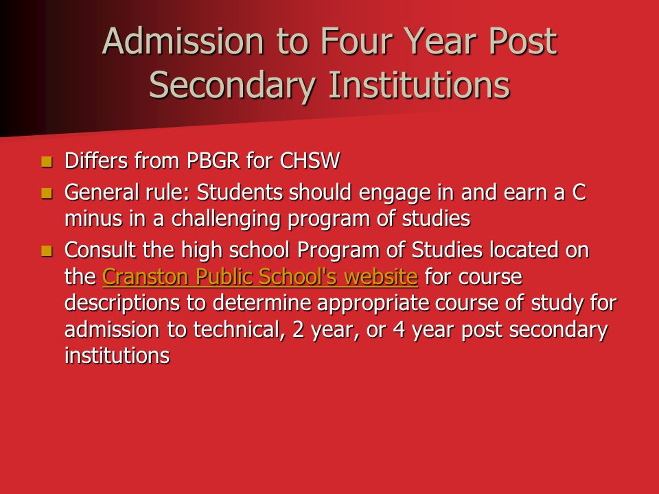 Admission to Four Year Post Secondary Institutions Differs from PBGR for CHSW Differs from PBGR for CHSW General rule: Students should engage in and e