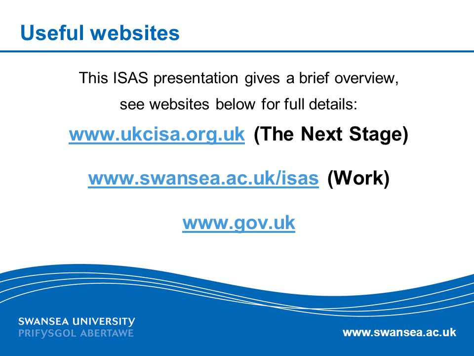 www.swansea.ac.uk Useful websites This ISAS presentation gives a brief overview, see websites below for full details: www.ukcisa.org.ukwww.ukcisa.org.
