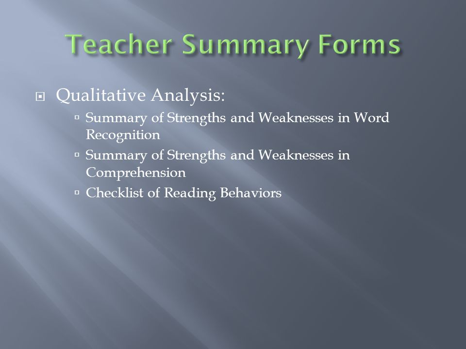  Qualitative Analysis:  Summary of Strengths and Weaknesses in Word Recognition  Summary of Strengths and Weaknesses in Comprehension  Checklist o