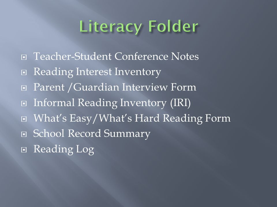  Teacher-Student Conference Notes  Reading Interest Inventory  Parent /Guardian Interview Form  Informal Reading Inventory (IRI)  What's Easy/Wha